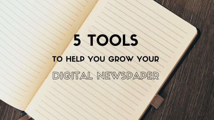 5 tools to help you grow your digital newspaper